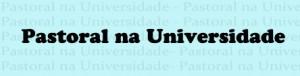 Pastoral na Universidade